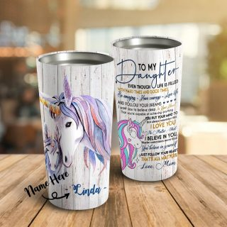 To My Daughter Even Though Life Is Filled Unicorn Personalized Tumblers-Daughter Cups, Best Gift for Daughter