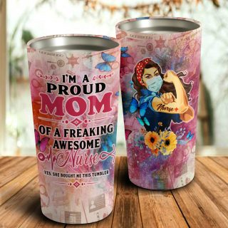I'm Proud Mom of a Freaking Awesome Nurse Tumbler- Mother's Day Gift, Mom Tumbler, Mom Cup, Best Mom Gift