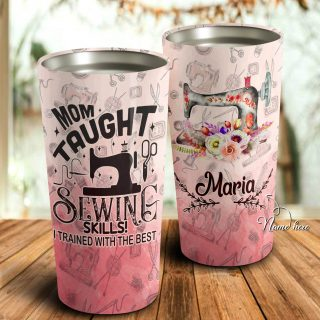 Mom Taught Sewing Skills I Trained With The Best Personalized Tumbler- Mother's Day Gift, Mom Tumbler, Mom Cup, Best Mom Gift
