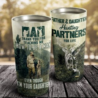 Hunting Father And Daughter Thank You For Teaching How To Be A Man Even Though I Am Your Daughter Tumbler - Travel Mug- Best Gift for Dad