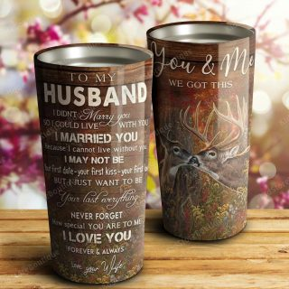 Deer To My Husband You And Me We Got This Stainless Steel Tumbler - Anniversary Gifts- Travel Cup, Cup for Husband, Best Gift for Husband