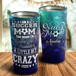 I Am Soccer Mom and A Little Bit Crazy Personalized Tumbler- Mother's Day Gift, Mom Tumbler, Mom Cup, Best Mom Gift
