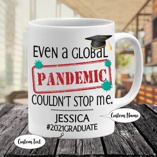 Personalized Mug- Even a Global Pandemic Couldn't Stop Me 2021- Graduation Mug-Best Gift for Daughter/ Son Graduation Gift-College Graduate