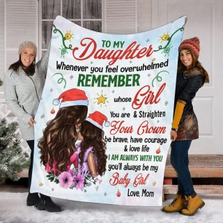 To My Daughter Whenever You Feel Overwhelmed Remember Whose Girl You Are Fleece - Christmas Best Gifts For Daughter From Mom