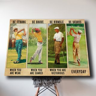 Man Play Golf – Be Strong When You Are Weak, Be Brave When You Are Scared canvas- 0.75 In & 1.5 In Framed -Wall Decor, Canvas Wall Art