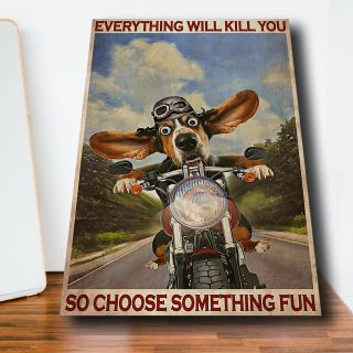 Basset Hound Riding Motorbike -Everything Will Kill You So Choose Something Fun 0.75 & 1.5 In Framed Canvas - Wall Decor, Canvas Wall Art