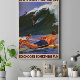 Everything Will Kill You So Choose Something Fun Surf Canvas - 0.75 & 1.5 In Framed Canvas - Wall Decor, Canvas Wall Art