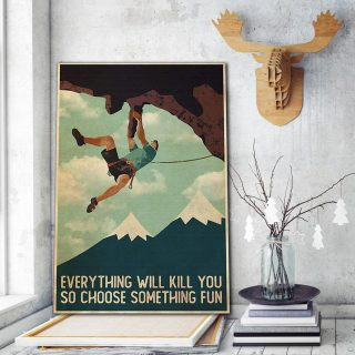 Rock Climbing Everything Will Kill you So Choose Something Fun Canvas- 0.75 & 1.5 In Framed Canvas - Home Wall Decor, Wall Art