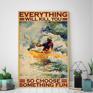 Old Man Kayaking Waterfall Everything Will Kill You So Choose Something Fun 0.75 In & 1.5 In Framed Canvas- Home Decor, Canvas Wall Art