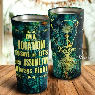I'm Yoga Mom to Save Time, Let's Just Assume I'm Always Right Personalized Tumbler- Mother's Day Gift, Mom Tumbler, Mom Cup, Best Mom Gift