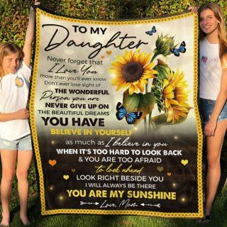 To My Daughter Never Forget That I Love You Sunflower Fleece Blanket - Best Gifts For Daughter From Mom