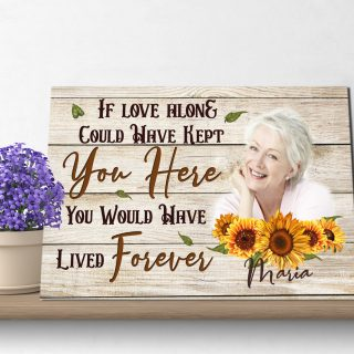 Personalized If Love Along Could Have Kept You Here You Will Have Lived Forever Memorial 0.75 & 1.5 In Framed Canvas - Home Decor, Wall Art