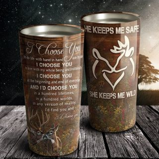 Couple Deers- I Choose You He Keeps Me Safe She Keeps Me Wild Stainless Steel Tumbler- Travel Cup, Cup for Daughter, Best Daughter Gift
