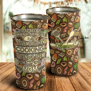 There Are Not Many Thing Love More Than Cooking Personalized Tumbler- Mother's Day Gift, Mom Tumbler, Mom Cup, Best Mom Gift