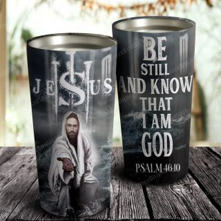 Personalized Jesus Be Still And Know That I Am God Psalm Stainless Steel Tumbler- Travel Mug - Birthday Gift Ideas