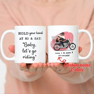 Personalized - Want To Hold Your Hand At 80 And Say Baby Let Go Riding With Names Mug- Anniversary Gifts- Best Cup Gift