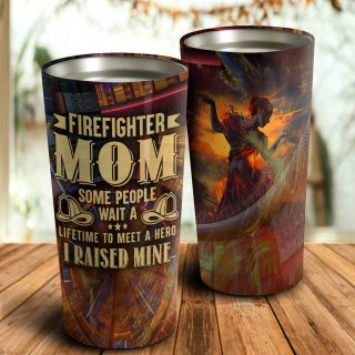 FireFighter Mom- Some People Wait a Lifetime to Meet a Hero- I Raised Mine Tumbler- Mother's Day Gift, Mom Tumbler, Mom Cup, Best Mom Gift
