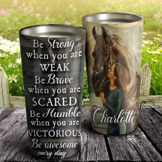 Personalized Horse Be Strong Be Brave Be Humble Be Awesome Everyday Stainless Steel Tumbler- Travel Mug - Birthday Gift Ideas