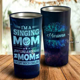 I'm Singing Mom Just Like A Normal Mom Exept Much Cooler Personalized Tumbler- Mother's Day Gift, Mom Tumbler, Mom Cup, Best Mom Gift