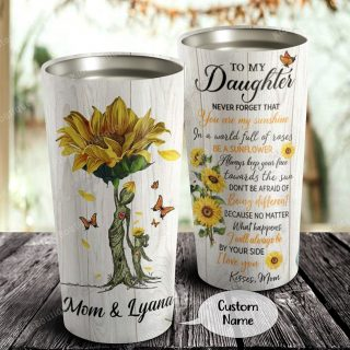 Personalized To My Daughter Be a Sunflower Follow Your Dreams Believe In Yourself Tumbler, Daughter Cups- Best Gift for Daughter From Mom