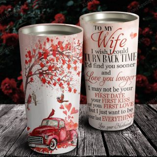 Personalized To My Wife I Just Want To Be Your Last Everything Stainless Steel Tumbler - Couple Mug- Travel Mug - Birthday Gift Ideas