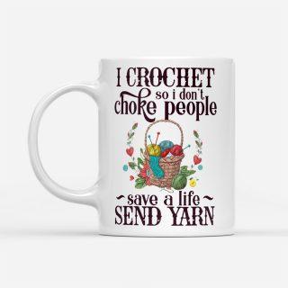 Cute I Crochet So I Don't Choke People Save A Life Send Yarn - White Mug- Grandma Cup, Best Gift for Grandma
