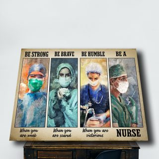 The Nurse – Be Strong When You Are Weak, Be Brave When You Are Scared 0.75 & 1.5 In Framed Canvas- Home Decor, Canvas Wall Art