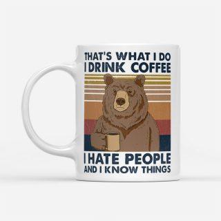 Bear That's What I Do I Drink Coffee I Hate People And I Know Things Mug | Bear mug| Gifts for Bear Lovers | Bear Cup  |Bear Lover Gift Mug
