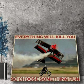 Motorcycles And Planes Race Together Everything Will Kill You So Choose Something Fun 0.75 & 1.5 In Framed Canvas -Wall Decor, Home Wall Art