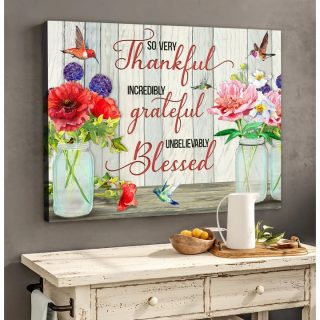 So Very Thankful Incredibly Greatful Unbelievably Blessed Hummingbird Canvas, Home Canvas Wall Art, Home Canvas, Best Gifts For Family