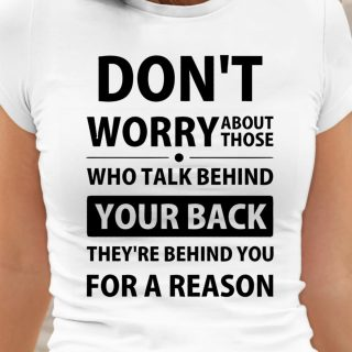 Don't Worry About Those Who Talk Behind Your Back T-shirt, Funny Quote T-shirt, Gift For Him, Gift For Her