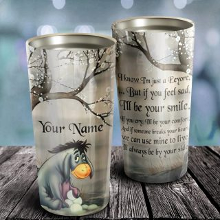 Personalized I Know I'm Just A Eeyore But If You Feel Sad Tumbler - Gift For Son Or Daughter