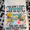 You Don't Stop Sewing When You Get Old T-shirt, Sewing Shirt, Knitting, Yarn Shirt, Best Gift For Her