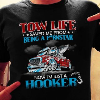 Tow Life Saved Me From Being A P*rnstar Shirt, Now I'm Just A Hooker