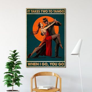 It Takes Two To Tango When I Go You Go0.75 & 1.5 In Framed Canvas - Anniversary Gifts-  Wall Decor, Canvas Wall Art