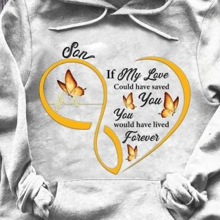Butterfly Son Shirt, If My Love Could Have Saved You, You Would Have Lived Forever, Gift For Son, Family Shirt