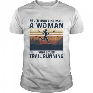 Never Underestimate A Woman Who Loves Trail Running Vintage Shirt, Trail Running Shirt, Gift For Runners, Gift For Her
