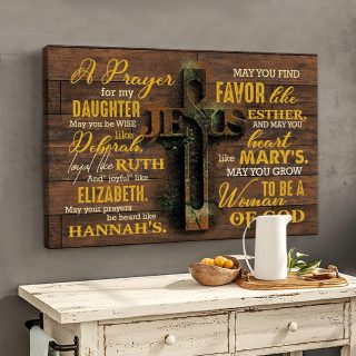 Awesome Family Gift For Daughter - A Prayer For My Daughter May You Be Wise Like Deborah, Loyal Like Ruth, And