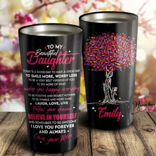 Personalized To My Beautiful Daughter Believe In Yourself Tumbler - Gift For Daughter - Daughter And Mom - Family Tumbler