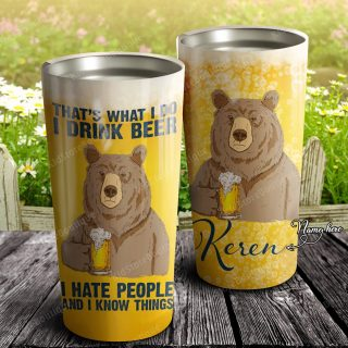 Personalized Bear That's What I Do - I Drink Beer I Hate People And I Know Thing Tumbler  Bear Cup  Bear Lover Gift Travel Mug