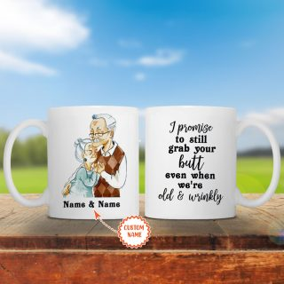 Personalized I Promise To Still Grab Your Butt Even When We're Old and Wrinkly Mug- Customize Your Name And Date- Anniversary& Wedding Gifts