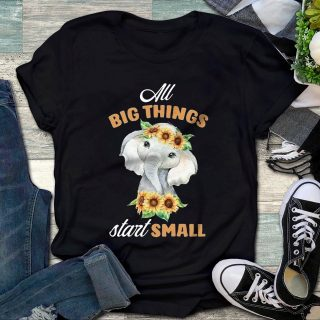 Elephant All Big Things Start Small Shirt, Elephant Sunflower Shirt, Positive Quote Shirt, Gift For Her