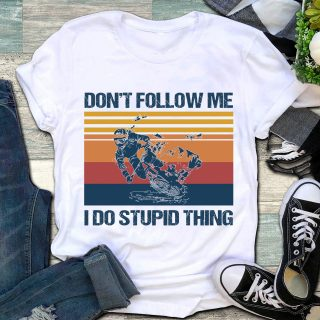 Funny Don't Follow Me I Do Stupid Thing Biking Vintage Shirt, Shirt For Bikers, Funny Shirt For Motorbike Lovers