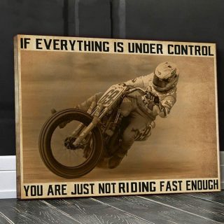Motorbike- If Everything Is Under Control You Are Just Not Riding Fast Enough Canvas, Biker Canvas, Motorcycling Canvas, Wall Art