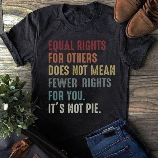 Equal Rights For Others Does Not Mean Fewer Rights For You Shirt, It Not Pie Shirt, Lgbt Rainbow, Black Rainbow, Transgender Shirt
