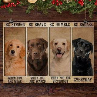 Labrador Retriever Dogs Be Strong Be Brave Be Humble Be Badass Canvas, Labrador Retriever Canvas, Dog Canvas, Gift For Labrador Lover, Wall