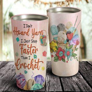 I Don't Hoard Yarn I Just Shop Faster Than I Crochet Tumbler - Best Family Gift