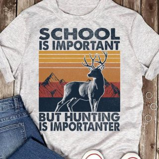 Deer Hunting School Is Important But Hunting Is Importanter Vintage Shirt, Funny Hunting Shirt, Gift For Him, Son, Hunting Lover, Best Gift