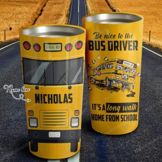 Personalized Be Nice To Bus Driver It's A Long Walk Home From School Tumbler- Family Gifts- Student Gifts- Travel Mug - Best Idea Gift