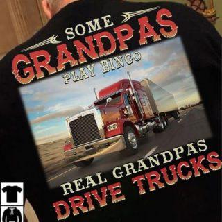 Some Grandpas Play Bingo Real Grandpas Drive Trucks Shirt, Gift For Grandpa, Papa, Old Truckers Shirt, Family Gift Shirt
